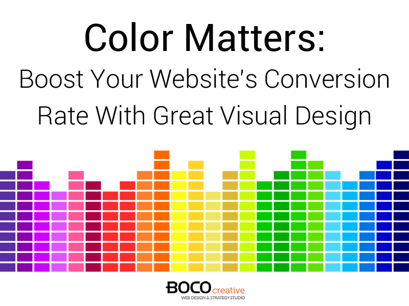 Color Matters: Boost Your Website's Conversion Rate With Great Visual Design